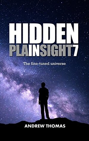 Hidden In Plain Sight 7: The Fine-Tuned Universe