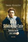 Maria Skłodowska-Curie. Złodziejka mężów - życie i miłości by Iwona Kienzler