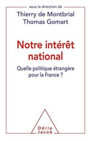 Notre intérêt national: Quelle politique étrangère pour la France ?