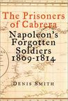 The Prisoners of Cabrera: Napoleon's Forgotten Soldiers 1809-1814