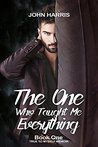 The One Who Taught Me Everything (True To Myself Memoir, #1)