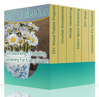 DIY Collection: Woodworking, Crocheting, Gardening For Every Season :