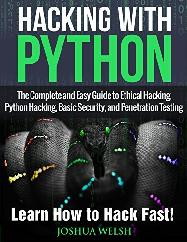 Hacking With Python: The Complete and Easy Guide to Ethical Hacking, Python Hacking, Basic Security, and Penetration Testing - Learn How to Hack Fast! ... Python, Tor, Bitcoin, Blockchain Book 1)