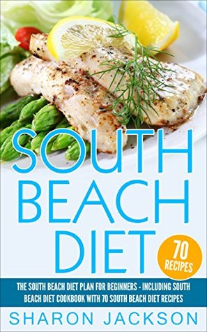 South Beach Diet: The South Beach Diet Plan For Beginners: South Beach Diet Cookbook