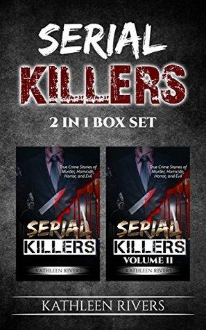 Serial Killers: True Crime Stories of Murder, Homicide, Horror, and Evil - 2 in 1 Box Set