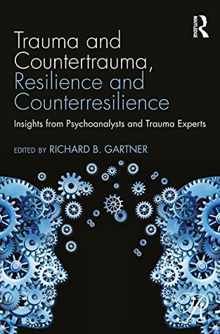 Trauma and Countertrauma, Resilience and Counterresilience: Insights from Psychoanalysts and Trauma Experts (Psychoanalysis in a New Key Book Series)