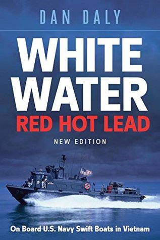 0edd9ce9ee1 Leah s Reviews   White Water Red Hot Lead  On Board U.S. Navy Swift Boats in  Vietnam