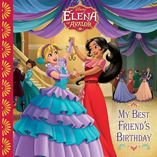 Elena of Avalor: My Best Friend's Birthday (Disney Storybook (eBook))