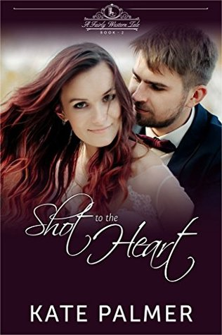 Shot to the Heart (A Fairly Western Tale #2)