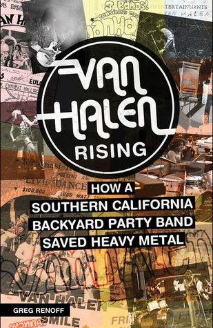 cdf85b3aa94 Van Halen Rising  How a Southern California Backyard Party Band Saved Heavy  Metal by Greg Renoff