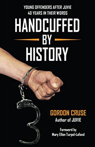 Handcuffed by History: Young Offenders After Juvie - 40 Years in Their Words