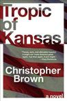 Tropic of Kansas by Christopher    Brown