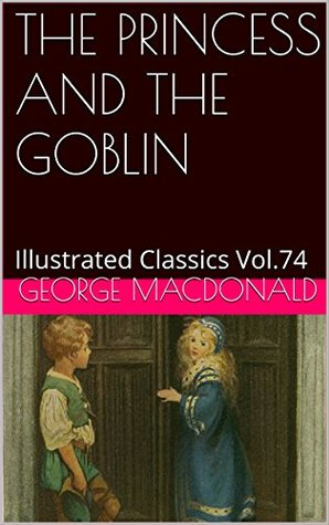 THE PRINCESS AND THE GOBLIN: Illustrated Classics Vol.74