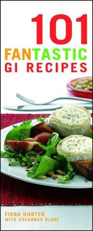 101 Fantastic GI Recipes by Fiona Hunter