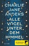 Alle Vögel unter dem Himmel by Charlie Jane Anders