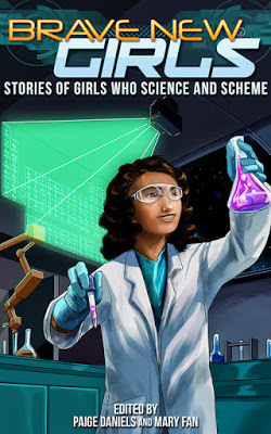 Brave New Girls: Stories of Girls Who Science and Scheme (Brave New Girls #2)