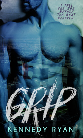 Grip (Flow #1) by Kennedy Ryan | Blog Tour, Review, and Excerpt