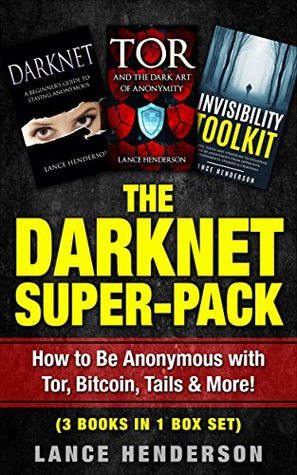 The Darknet Super-Pack: How to Be Anonymous Online with Tor, Bitcoin, Tails, Freenet & More! (3 books in 1 Box set): How to Be Anonymous Online Collection