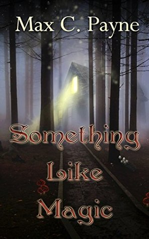 Book Review: Something Like Magic by Max C. Payne