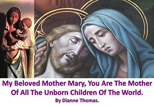 My Beloved Mother Mary, You Are The Mother Of All The Unborn Children Of The World.