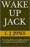 Wake Up Jack: The story of how one foolish mistake can impact a person's life forever.