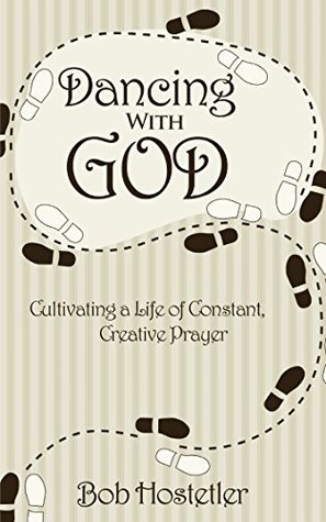 Dancing with God: Cultivating a Life of Constant, Creative Prayer