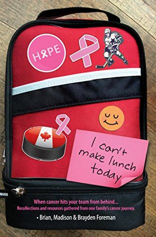 I Can't Make Lunch Today.: Recollections and resources gathered from one family's cancer journey.