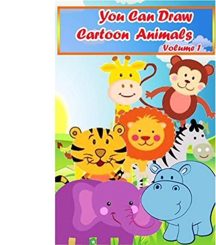 You Can Draw Cartoon Animals Volume 1: Simple Step by Step Drawing Guide