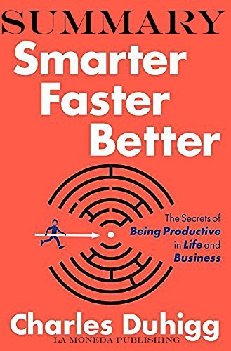 Summary of Smarter Faster Better: The Transformative Power of Real Productivity by Charles Duhigg|Key Concepts in 15 Min or Less