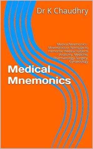Medical Mnemonics: Medical Mnemonics - Mnemonics or Formulae to memorise medical subjects - Anatomy, Medicine, Pharmacology, Surgery, Gynaecology