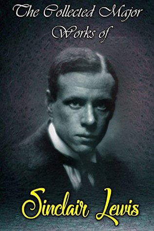 The Collected Major Works of Sinclair Lewis (Collection Includes Babbitt, Free Air, Main Street, Our Mr Wrenn, The Innocents, And More)