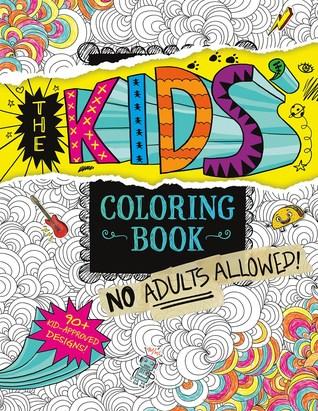 The Kids Coloring Book No Adults Allowed By Aruna Rangarajan