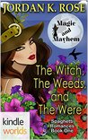 The Witch, The Weeds, and The Were (Magic and Mayhem; Spaghetti Romance #1)