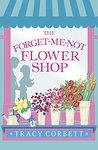 The Forget-Me-Not Flower Shop by Tracy Corbett