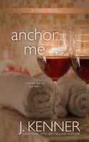 Anchor Me: Stark Trilogy Book 4 (Stark Series)
