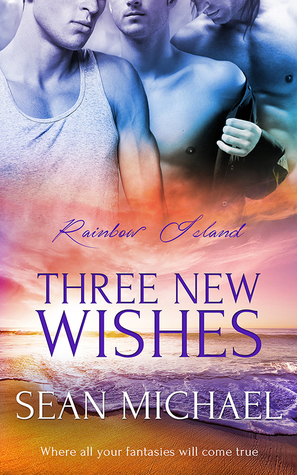 New Release Review: Three New Wishes (Rainbow Island #3) by Sean Michael