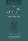 The Person of Jesus: Radio Addresses on the Deity of the Savior