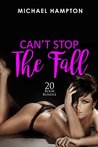 Erotica: Can't Stop The Fall (New Adult Romance Multi Book Mega Bundle Erotic Sex Tales Taboo Box Set)(New Adult Erotica, Contemporary Coming Of Age Fantasy, Fetish)