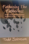 Fathering The Fatherless: Deals with Fatherlessness and how fathers are to be