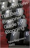 The Best Beginner's Guide to Blogging: New Beginners Only