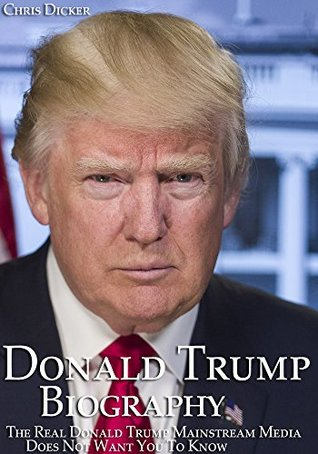 Donald Trump Biography: The Real Donald Trump Mainstream Media Does Not Want You To Know: The 45th President of The United States