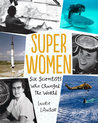 Super Women: Six Scientists Who Changed the World