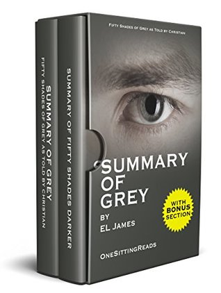 Box Set: Summary of Grey: Fifty Shades of Grey as Told by Christian and Fifty Shades Darker by E L James - One Sitting Reads - Read the Whole Book In 5 Minutes With (Bonus Story) (OneSittingReads 1)