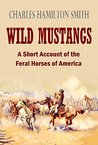 Wild Mustangs: A Short Account of The Feral Horses in America (1841)