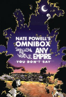 Nate powell's omnibox: featuring swallow me whole, any empire, & you don't say par Nate Powell