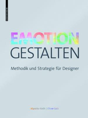 Emotion Gestalten: Methodik Und Strategie Fur Designer