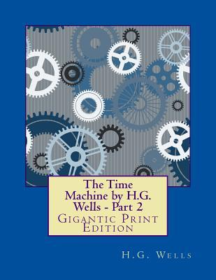 The Time Machine by H.G. Wells - Part 2: Gigantic Print Edition