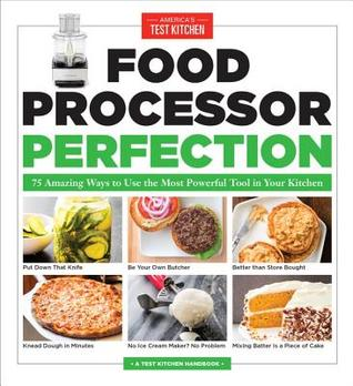 America S Test Kitchen Food Processor Perfection