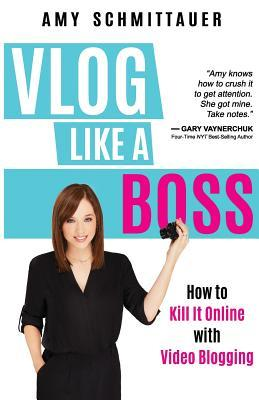 Vlog Like a Boss by Amy Landino