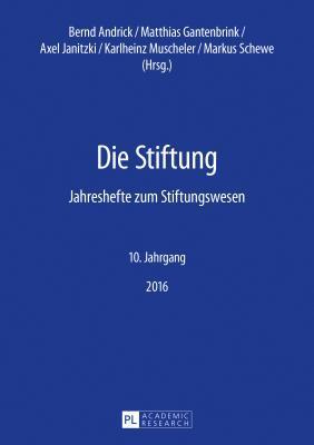 Die Stiftung: Jahreshefte Zum Stiftungswesen - 10. Jahrgang, 2016